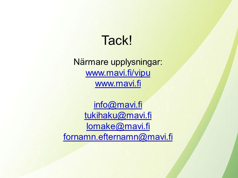Tack! Närmare upplysningar: www.mavi.fi/vipu www.mavi.fi info@mavi.fi tukihaku@mavi.fi lomake@mavi.fi fornamn.efternamn@mavi.fi