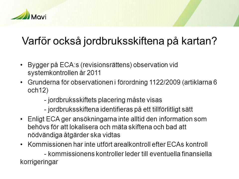 Varför också jordbruksskiftena på kartan? •Bygger på ECA:s (revisionsrättens) observation vid systemkontrollen år 2011 •Grunderna för observationen i