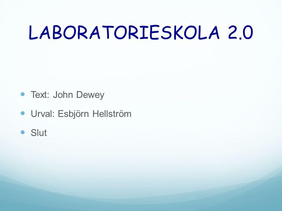 LABORATORIESKOLA 2.0  Text: John Dewey  Urval: Esbjörn Hellström  Slut