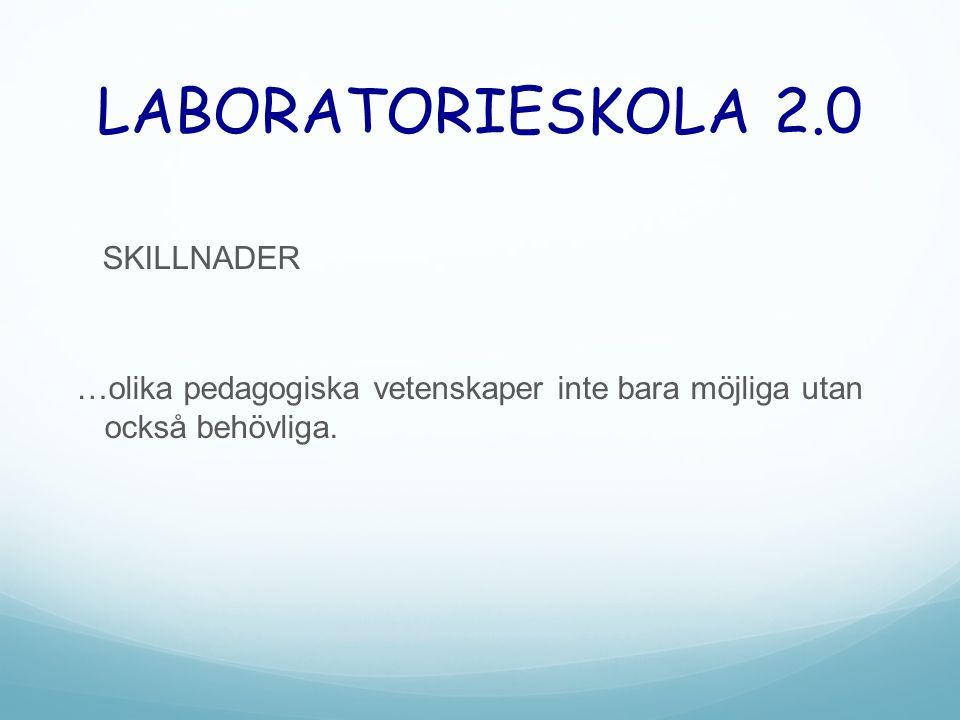 LABORATORIESKOLA 2.0 SKILLNADER …olika pedagogiska vetenskaper inte bara möjliga utan också behövliga.