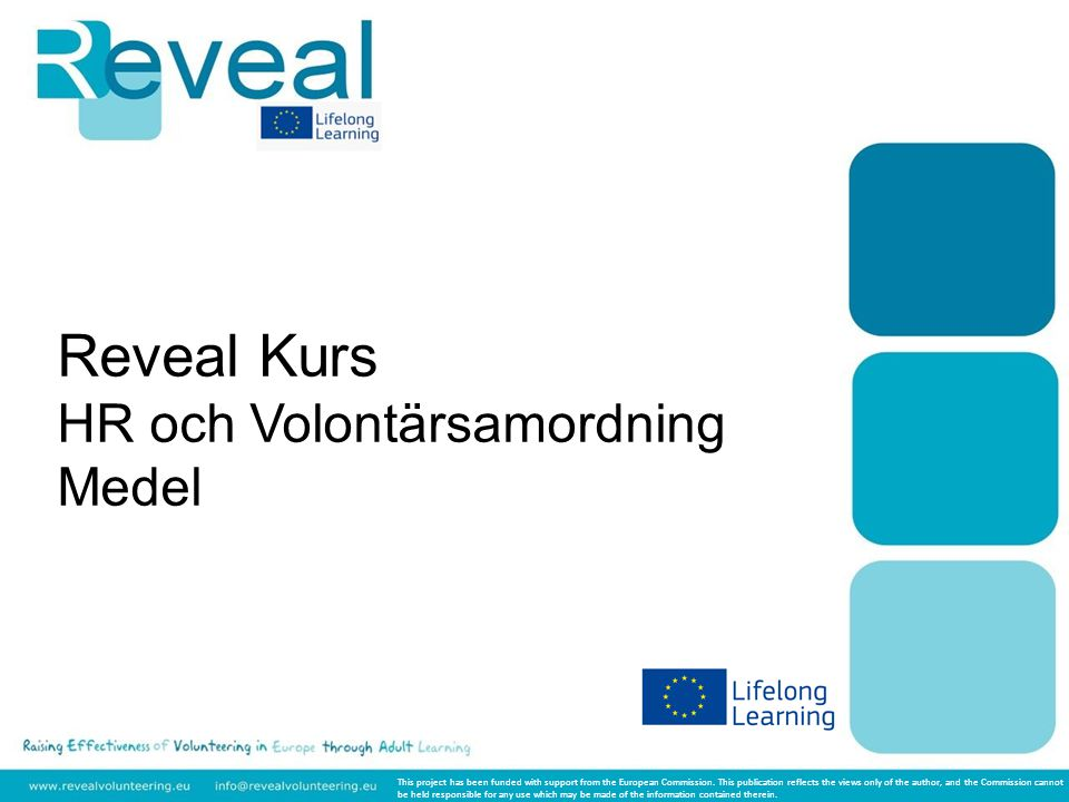 Reveal Kurs HR och Volontärsamordning Medel This project has been funded with support from the European Commission. This publication reflects the view