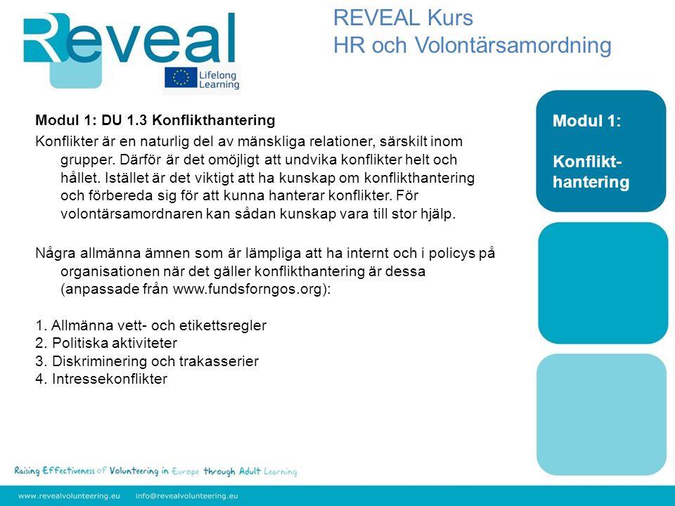 Modul 1: Konflikt- hantering REVEAL Kurs HR och Volontärsamordning Modul 1: DU 1.3 Konflikthantering Konflikter är en naturlig del av mänskliga relationer, särskilt inom grupper.
