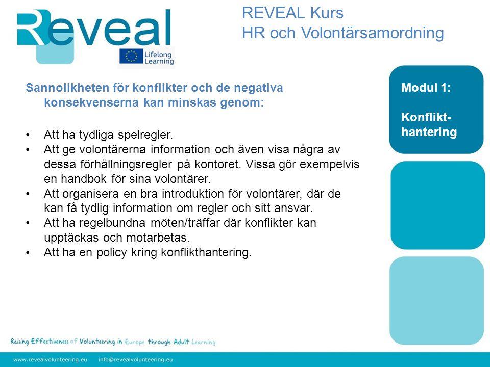 Modul 1: Konflikt- hantering REVEAL Kurs HR och Volontärsamordning Sannolikheten för konflikter och de negativa konsekvenserna kan minskas genom: •Att ha tydliga spelregler.