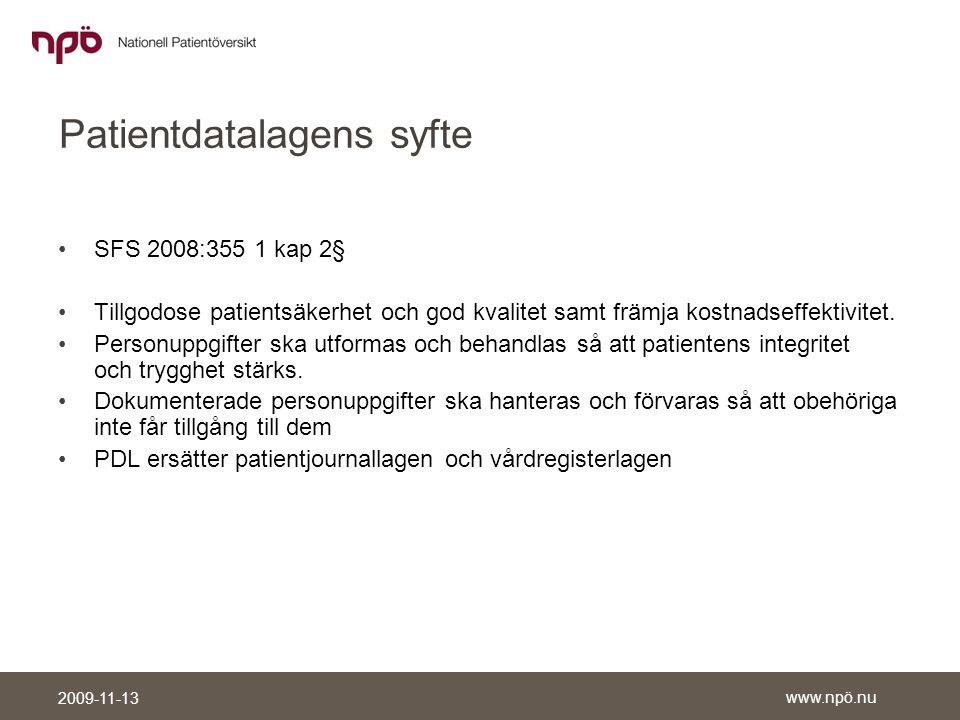www.npö.nu 2009-11-13 Patientdatalagens syfte •SFS 2008:355 1 kap 2§ •Tillgodose patientsäkerhet och god kvalitet samt främja kostnadseffektivitet.