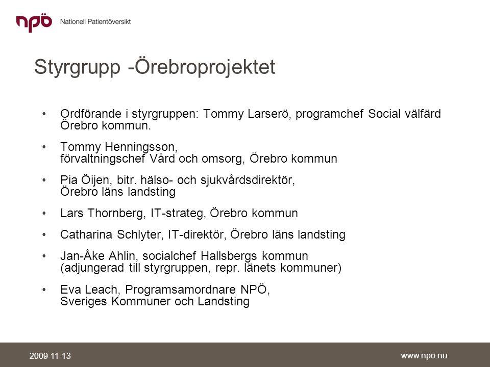www.npö.nu 2009-11-13 Styrgrupp -Örebroprojektet •Ordförande i styrgruppen: Tommy Larserö, programchef Social välfärd Örebro kommun.