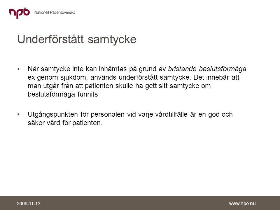 www.npö.nu 2009-11-13 Underförstått samtycke •När samtycke inte kan inhämtas på grund av bristande beslutsförmåga ex genom sjukdom, används underförstått samtycke.