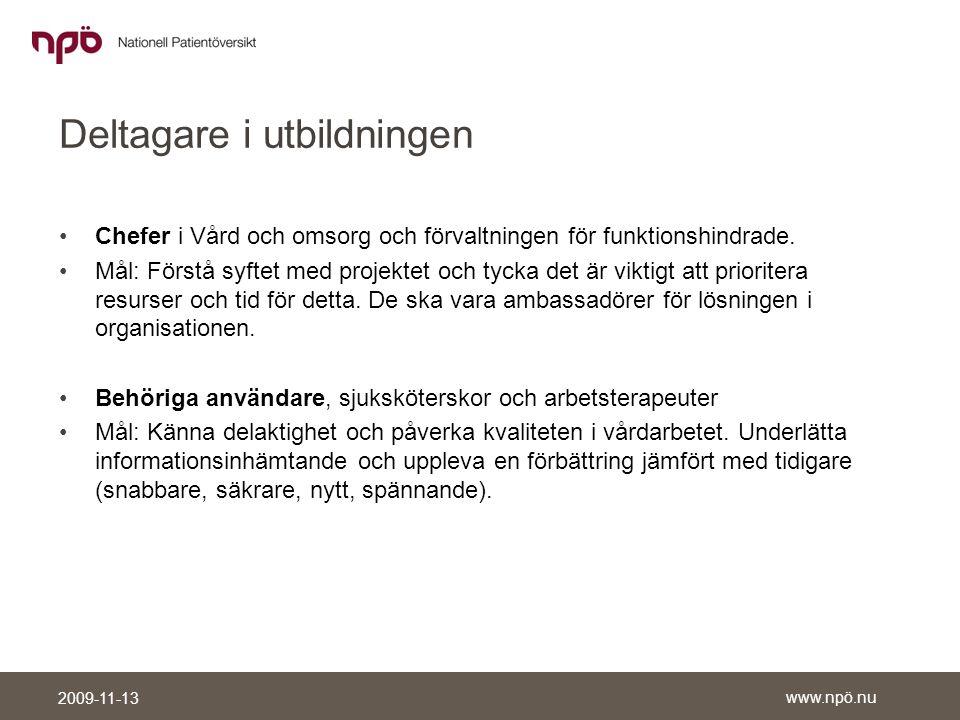 www.npö.nu 2009-11-13 Deltagare i utbildningen •Chefer i Vård och omsorg och förvaltningen för funktionshindrade.