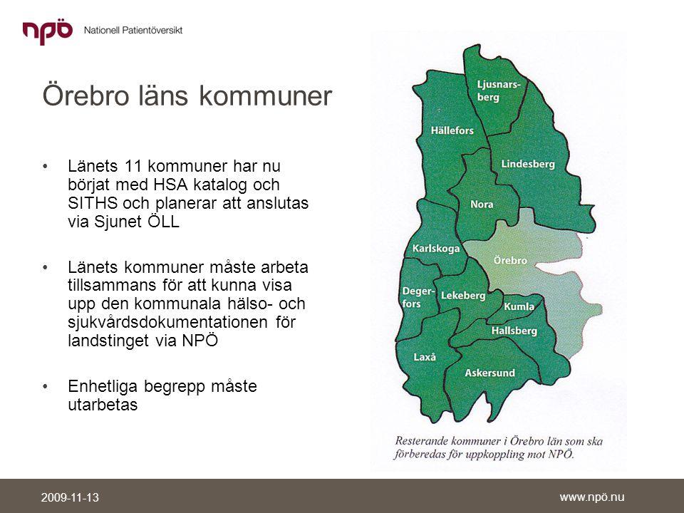 www.npö.nu 2009-11-13 Örebro läns kommuner •Länets 11 kommuner har nu börjat med HSA katalog och SITHS och planerar att anslutas via Sjunet ÖLL •Länets kommuner måste arbeta tillsammans för att kunna visa upp den kommunala hälso- och sjukvårdsdokumentationen för landstinget via NPÖ •Enhetliga begrepp måste utarbetas