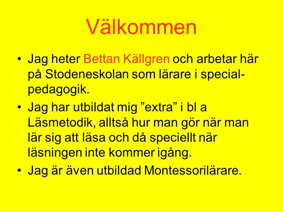 """Välkommen •Jag heter Bettan Källgren och arbetar här på Stodeneskolan som lärare i special- pedagogik. •Jag har utbildat mig """"extra"""" i bl a Läsmetodik"""
