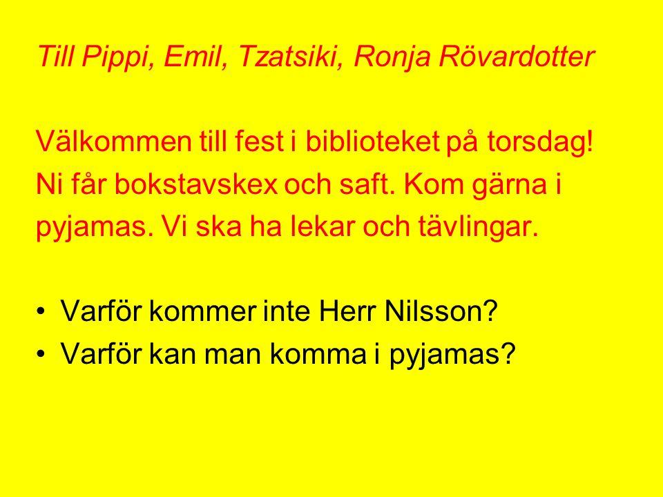 Till Pippi, Emil, Tzatsiki, Ronja Rövardotter Välkommen till fest i biblioteket på torsdag! Ni får bokstavskex och saft. Kom gärna i pyjamas. Vi ska h