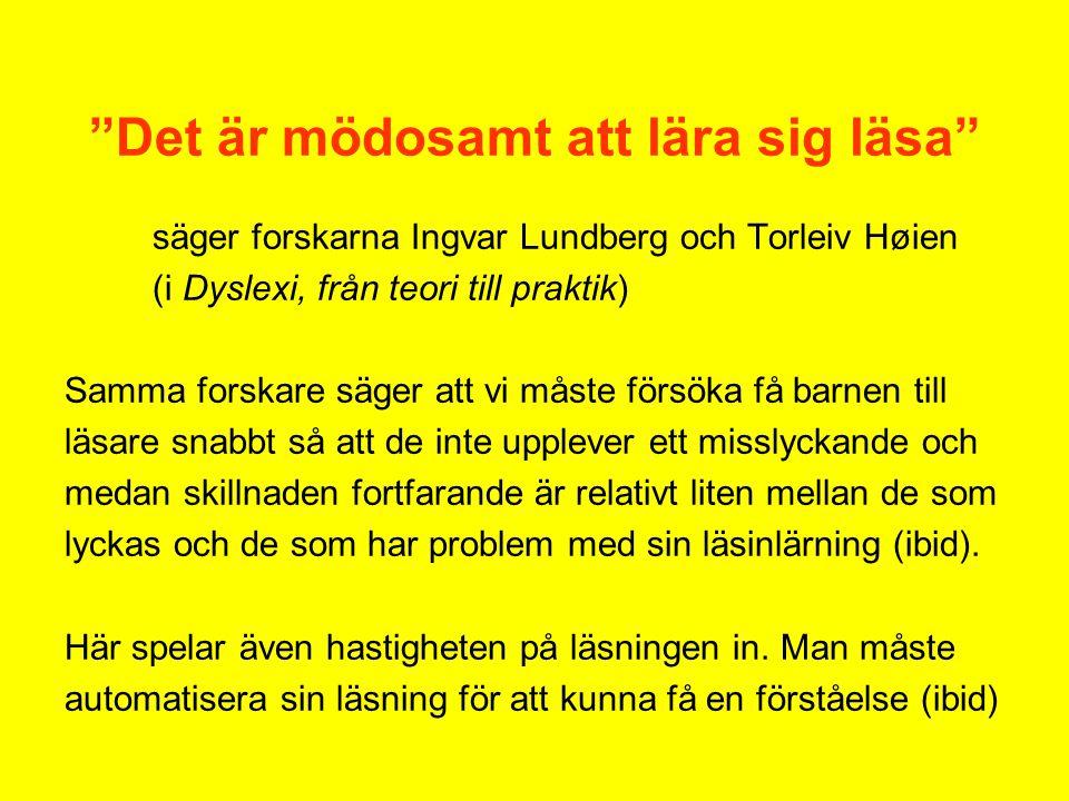 """""""Det är mödosamt att lära sig läsa"""" säger forskarna Ingvar Lundberg och Torleiv Høien (i Dyslexi, från teori till praktik) Samma forskare säger att vi"""