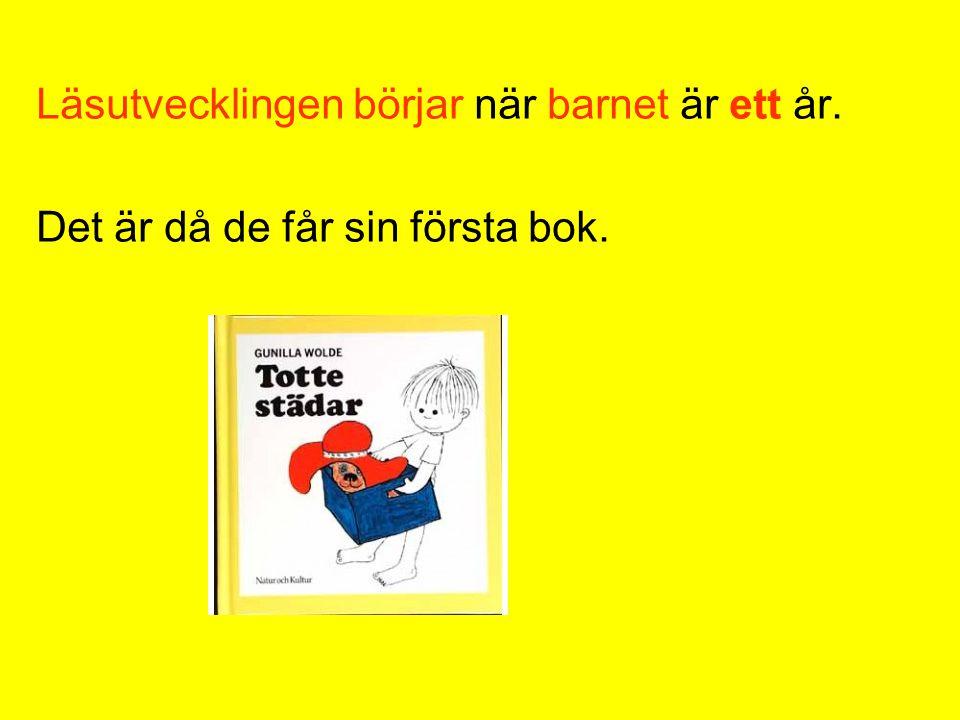 Läsutvecklingen börjar när barnet är ett år. Det är då de får sin första bok.
