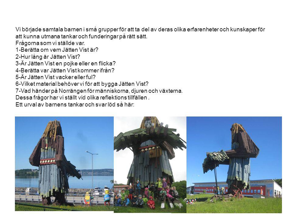4 1- Han är jätte stor.Jätten vist är en staty som är gjort av metall och brädor.