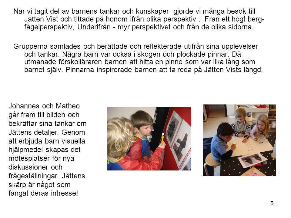 6 För att synliggöra barnens tankar om hur Jätten Vist ser ut fick alla barn en uppgift att rita av honom.