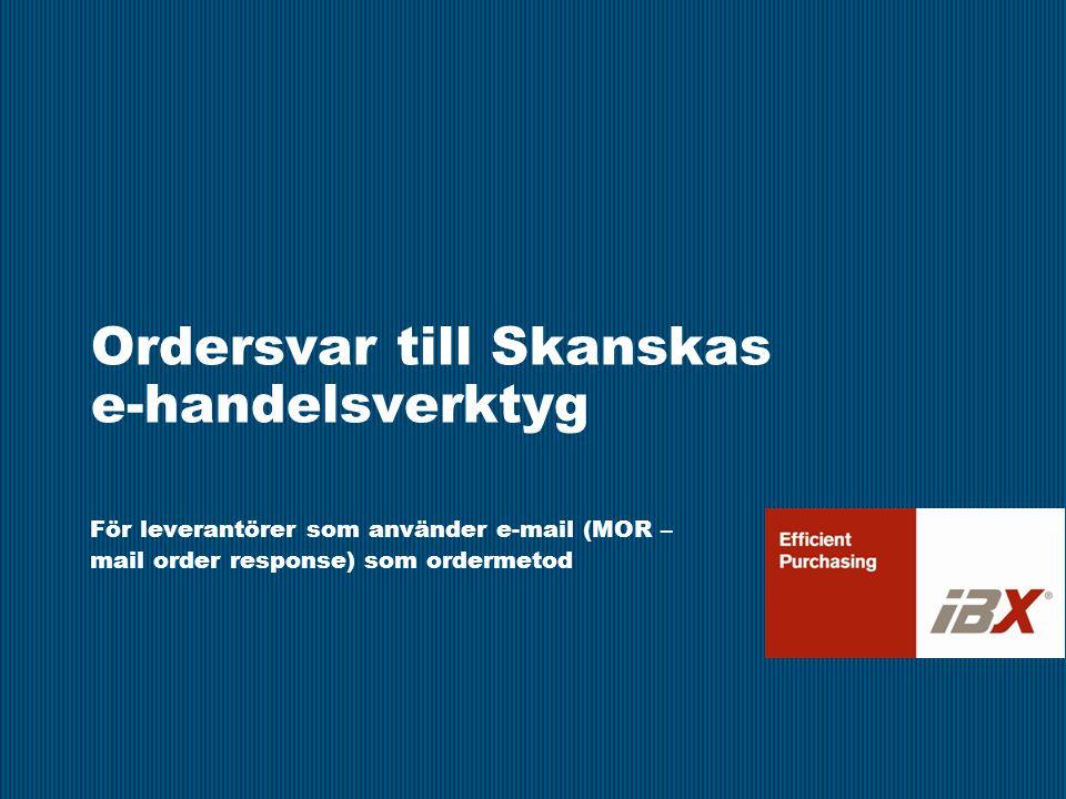 Ordersvar till Skanskas e-handelsverktyg För leverantörer som använder e-mail (MOR – mail order response) som ordermetod
