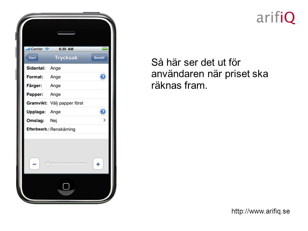 http://www.arifiq.se Så här ser det ut för användaren när priset ska räknas fram.