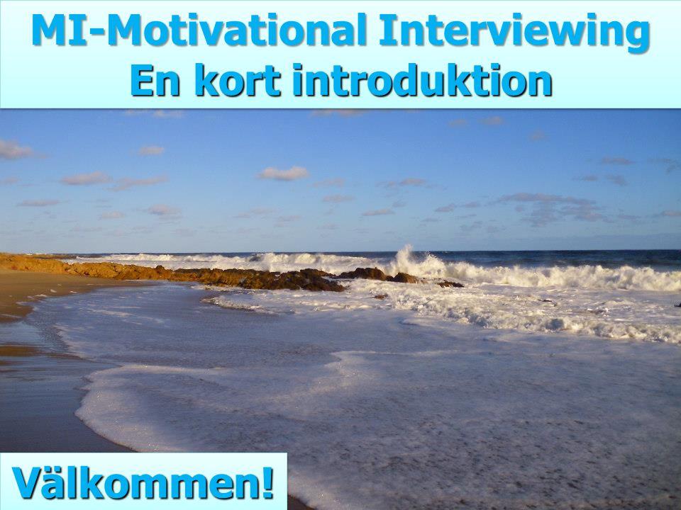 MI-Motivational Interviewing En kort introduktion MI-Motivational Interviewing En kort introduktion Välkommen!Välkommen!