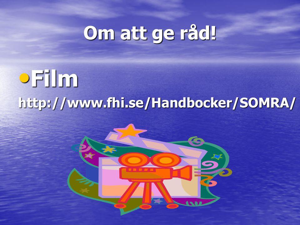 Om att ge råd! • Film http://www.fhi.se/Handbocker/SOMRA/
