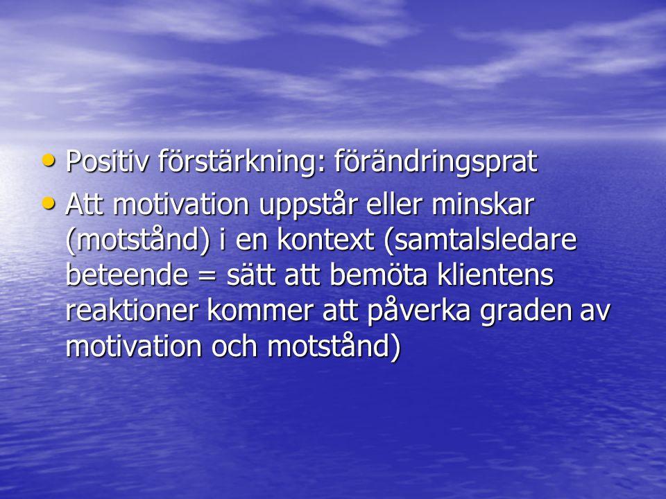• Positiv förstärkning: förändringsprat • Att motivation uppstår eller minskar (motstånd) i en kontext (samtalsledare beteende = sätt att bemöta klien