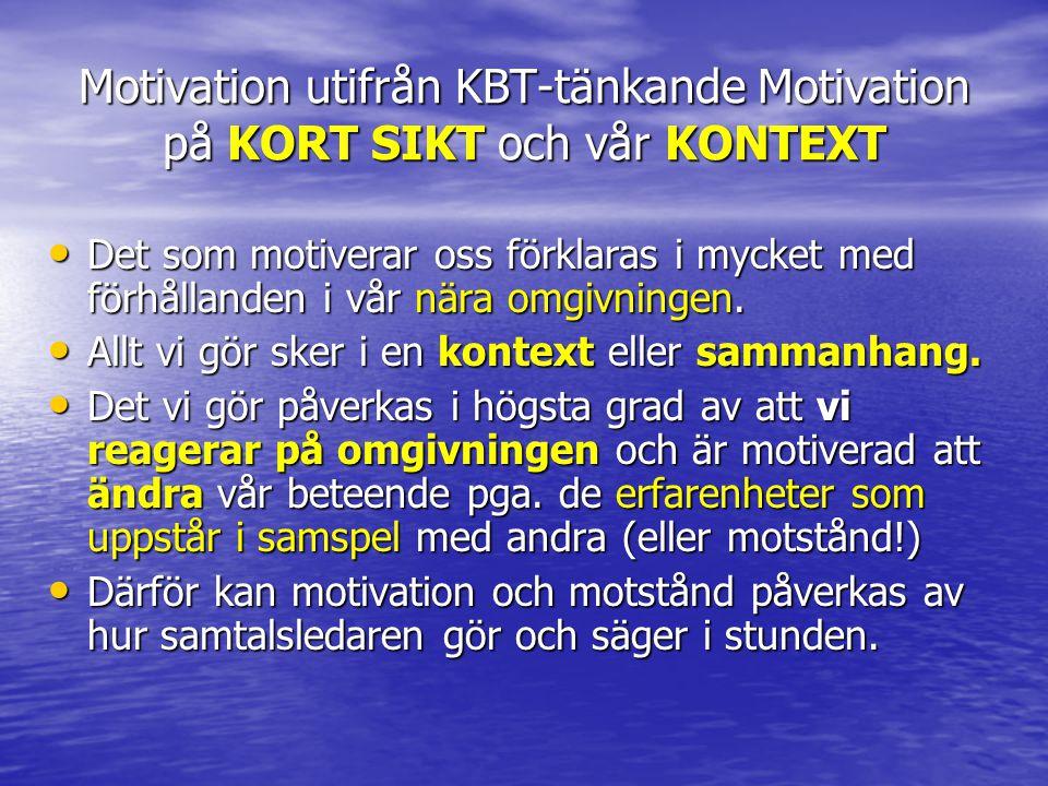 Motivation utifrån KBT-tänkande Motivation på KORT SIKT och vår KONTEXT • Det som motiverar oss förklaras i mycket med förhållanden i vår nära omgivni