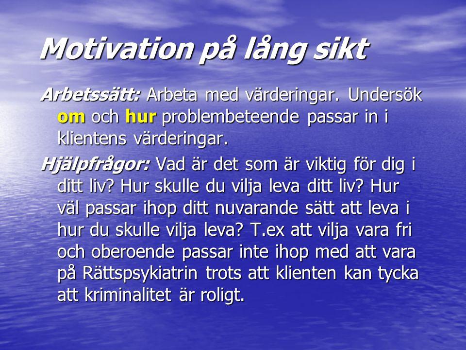 Motivation på lång sikt Arbetssätt: Arbeta med värderingar. Undersök om och hur problembeteende passar in i klientens värderingar. Arbetssätt: Arbeta