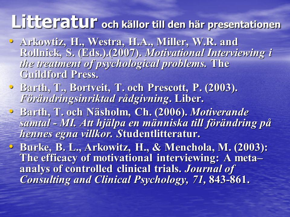 Litteratur och källor till den här presentationen • Arkowtiz, H., Westra, H.A., Miller, W.R. and Rollnick, S. (Eds.).(2007). Motivational Interviewing