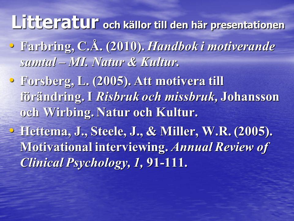 Litteratur och källor till den här presentationen • Farbring, C.Å. (2010). Handbok i motiverande samtal – MI. Natur & Kultur. • Forsberg, L. (2005). A