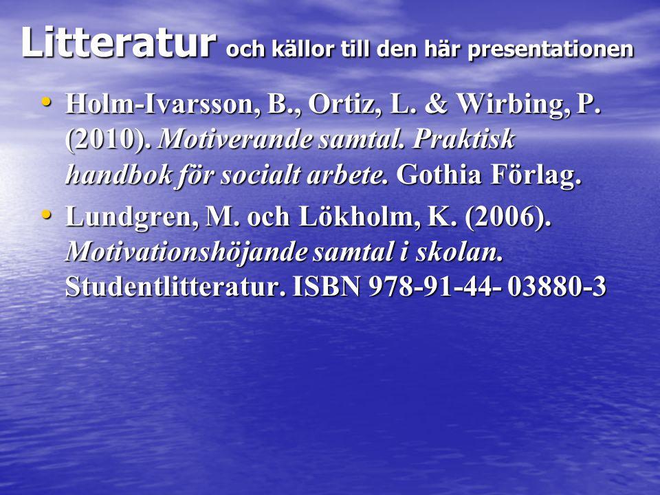Litteratur och källor till den här presentationen • Holm-Ivarsson, B., Ortiz, L. & Wirbing, P. (2010). Motiverande samtal. Praktisk handbok för social