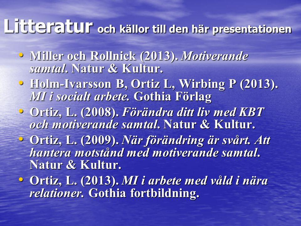 Litteratur och källor till den här presentationen • Miller och Rollnick (2013). Motiverande samtal. Natur & Kultur. • Holm-Ivarsson B, Ortiz L, Wirbin