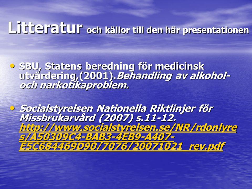Litteratur och källor till den här presentationen • SBU, Statens beredning för medicinsk utvärdering,(2001).Behandling av alkohol- och narkotikaproble