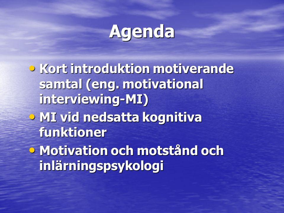 Agenda • Kort introduktion motiverande samtal (eng. motivational interviewing-MI) • MI vid nedsatta kognitiva funktioner • Motivation och motstånd och