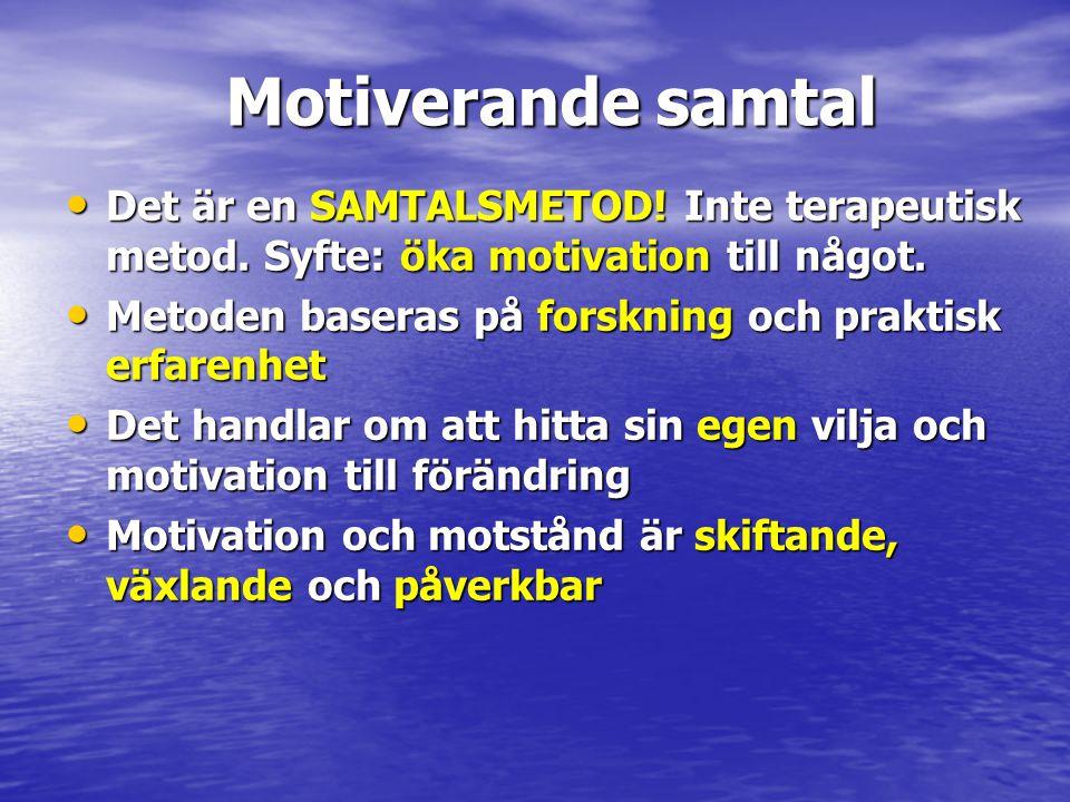 Motiverande samtal • Det är en SAMTALSMETOD! Inte terapeutisk metod. Syfte: öka motivation till något. • Metoden baseras på forskning och praktisk erf