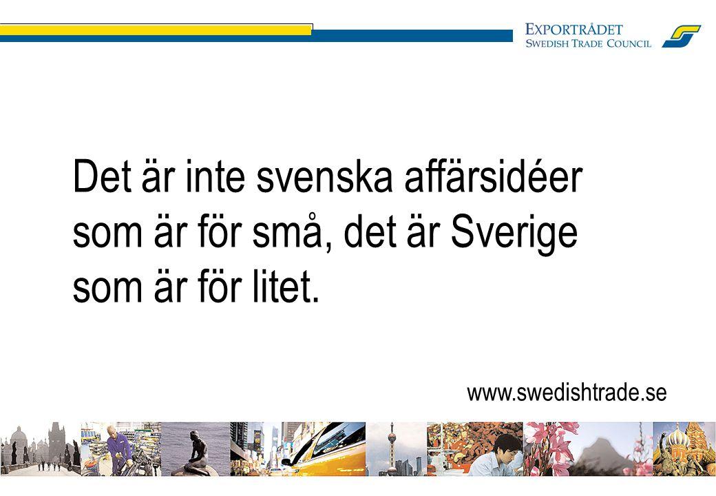 5 Det är inte svenska affärsidéer som är för små, det är Sverige som är för litet. www.swedishtrade.se
