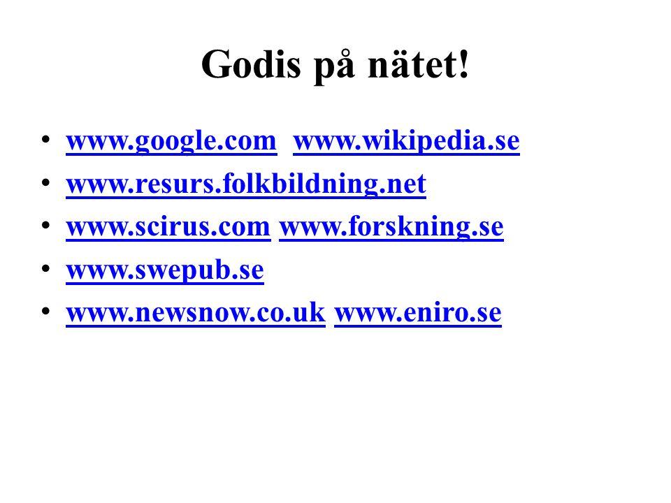 Godis på nätet! • www.google.com www.wikipedia.se www.google.comwww.wikipedia.se • www.resurs.folkbildning.net www.resurs.folkbildning.net • www.sciru