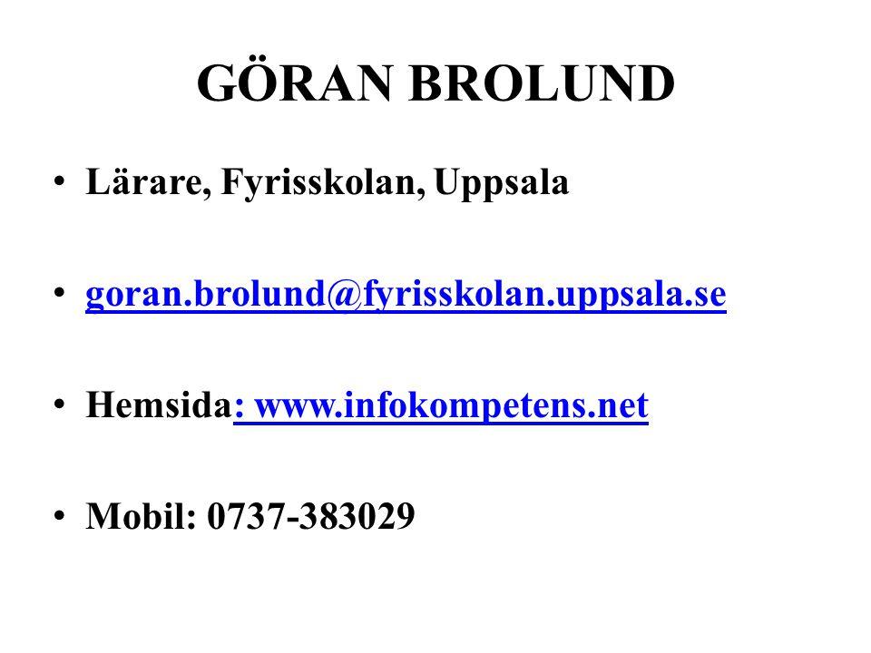 GÖRAN BROLUND • Lärare, Fyrisskolan, Uppsala • goran.brolund@fyrisskolan.uppsala.se goran.brolund@fyrisskolan.uppsala.se • Hemsida: www.infokompetens.