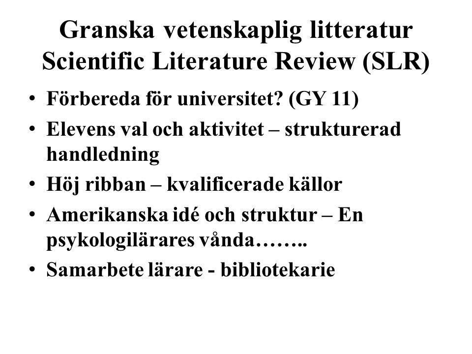 Granska vetenskaplig litteratur Scientific Literature Review (SLR) • Förbereda för universitet? (GY 11) • Elevens val och aktivitet – strukturerad han