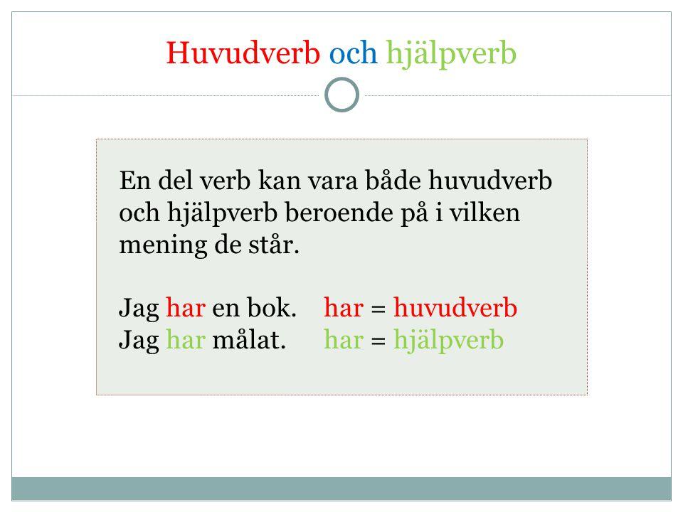 Huvudverb och hjälpverb En del verb kan vara både huvudverb och hjälpverb beroende på i vilken mening de står. Jag har en bok.har = huvudverb Jag har