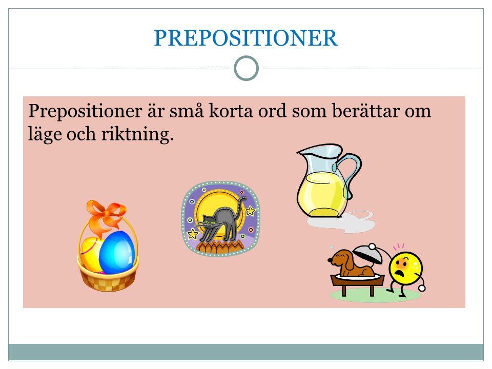 PREPOSITIONER Prepositioner är små korta ord som berättar om läge och riktning.