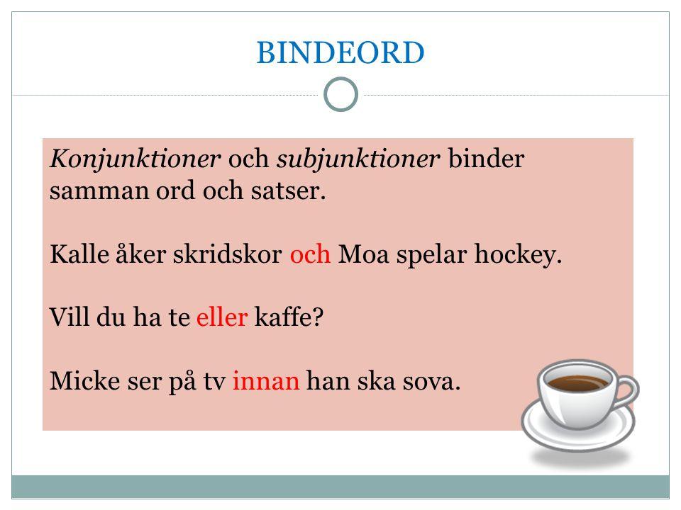 BINDEORD Konjunktioner och subjunktioner binder samman ord och satser. Kalle åker skridskor och Moa spelar hockey. Vill du ha te eller kaffe? Micke se