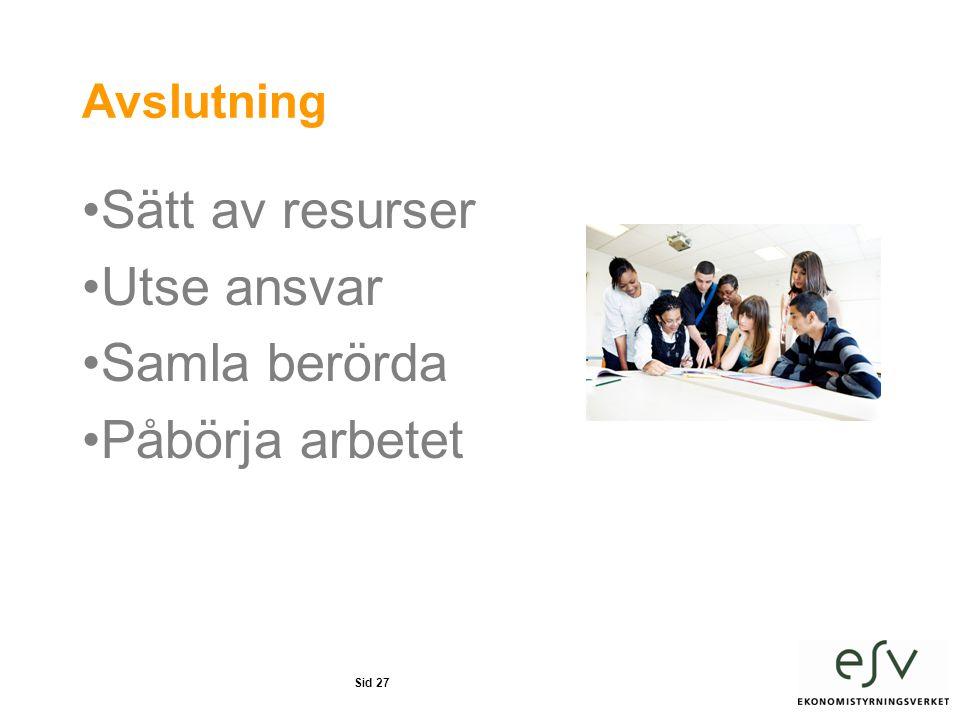 Sid 27 Avslutning •Sätt av resurser •Utse ansvar •Samla berörda •Påbörja arbetet