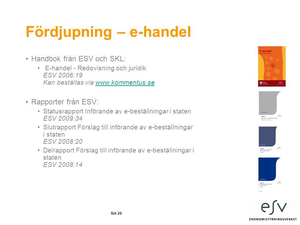 Sid 29 Fördjupning – e-handel •Handbok från ESV och SKL: • E-handel - Redovisning och juridik ESV 2006:19 Kan beställas via www.kommentus.sewww.kommentus.se •Rapporter från ESV: •Statusrapport Införande av e-beställningar i staten ESV 2009:34 •Slutrapport Förslag till införande av e-beställningar i staten ESV 2008:20 •Delrapport Förslag till införande av e-beställningar i staten ESV 2008:14