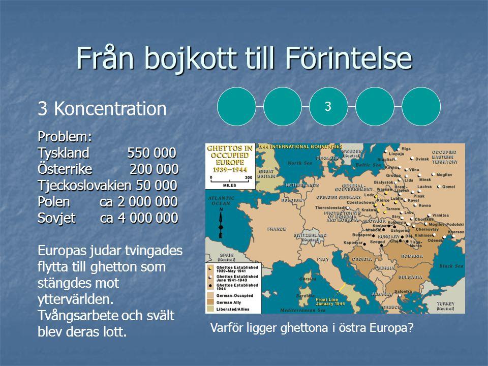 Från bojkott till Förintelse Problem: Tyskland 550 000 Österrike 200 000 Tjeckoslovakien 50 000 Polen ca 2 000 000 Sovjet ca 4 000 000 Problem: Tyskland 550 000 Österrike 200 000 Tjeckoslovakien 50 000 Polen ca 2 000 000 Sovjet ca 4 000 000 Europas judar tvingades flytta till ghetton som stängdes mot yttervärlden.