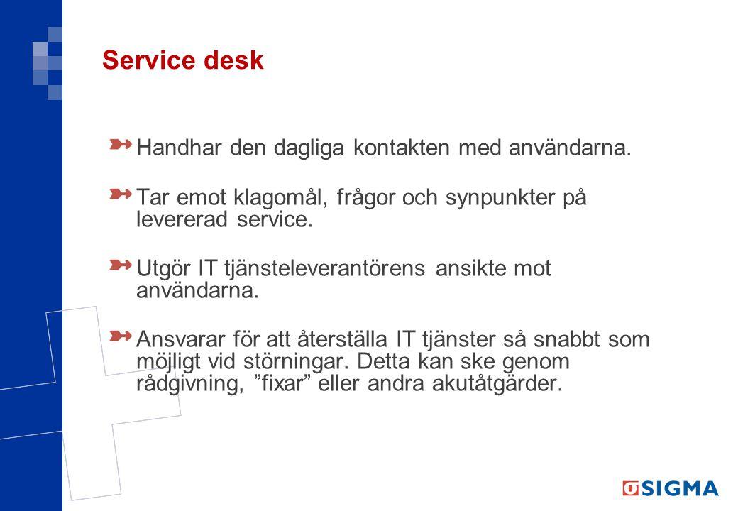 Service desk Handhar den dagliga kontakten med användarna. Tar emot klagomål, frågor och synpunkter på levererad service. Utgör IT tjänsteleverantören