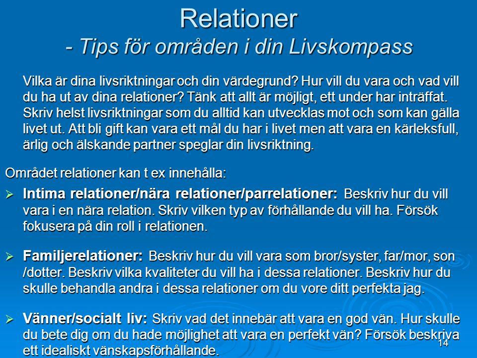 Relationer - Tips för områden i din Livskompass Vilka är dina livsriktningar och din värdegrund? Hur vill du vara och vad vill du ha ut av dina relati