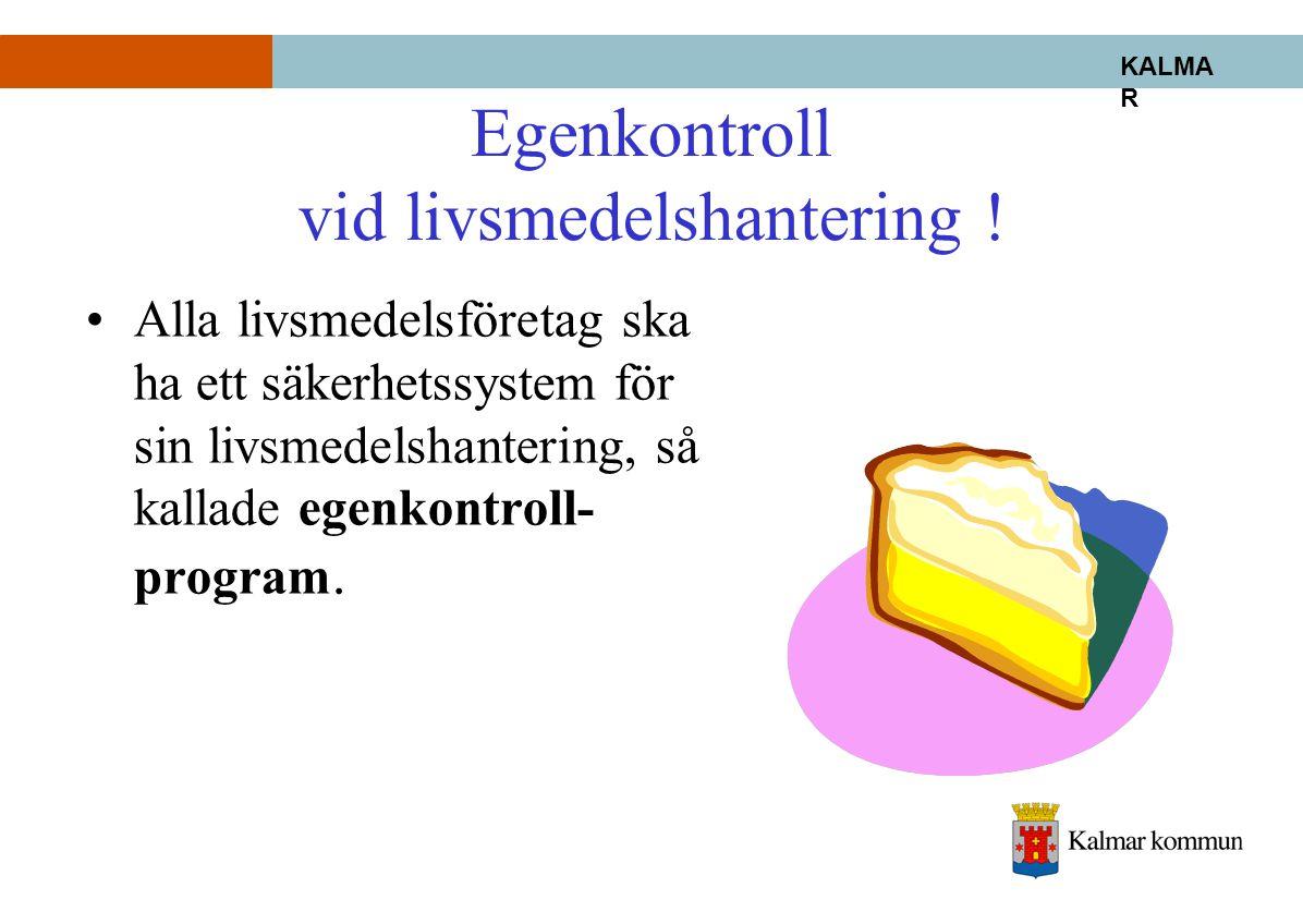 KALMA R Fastställda egenkontrollprogram •Egenkontroll- programmen ska vara uppbyggda utifrån säkerhetstänkande •och fastslagna av Samhällsbyggnadsnämnd en.