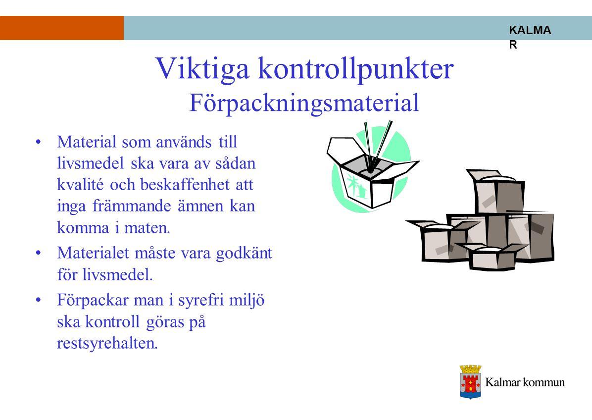KALMA R Viktiga kontrollpunkter Förpackningsmaterial •Material som används till livsmedel ska vara av sådan kvalité och beskaffenhet att inga främmand
