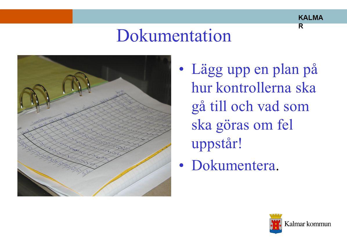 KALMA R Dokumentation •Lägg upp en plan på hur kontrollerna ska gå till och vad som ska göras om fel uppstår! •Dokumentera.