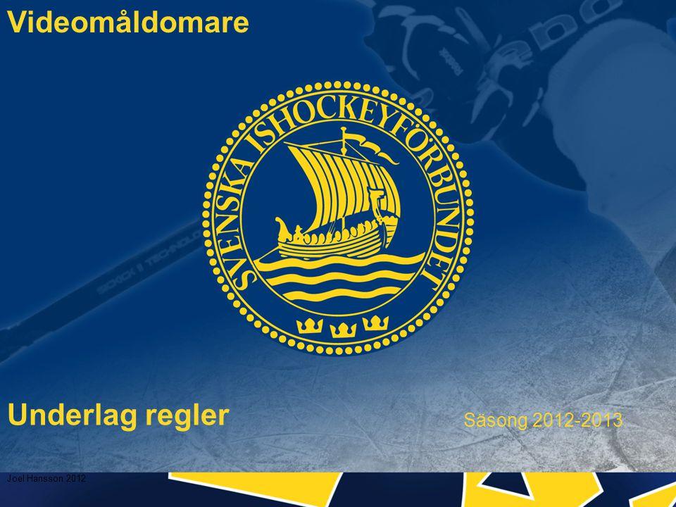 Underlag regler Säsong 2012-2013 Videomåldomare Joel Hansson 2012