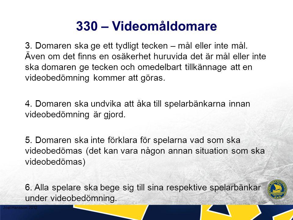 330 – Videomåldomare 3. Domaren ska ge ett tydligt tecken – mål eller inte mål.