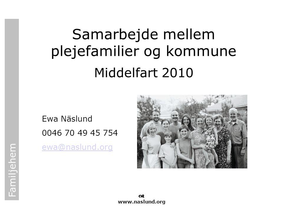 Familjehem  www.naslund.org Samarbejde mellem plejefamilier og kommune Middelfart 2010 Ewa Näslund 0046 70 49 45 754 ewa@naslund.org